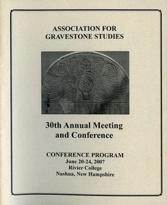 Thumbnail of The  Association for Gravestone Studies 30th annual meeting and conference :             Conference program June 20-24, 2007, Rivier College, Nashua, New Hampshire