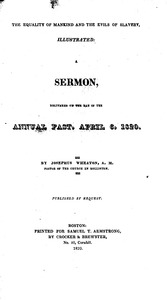 Thumbnail of The  equality of mankind and the evils of slavery, illustrated a sermon delivered on the day of the annual fast, April 6, 1820