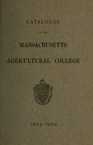 Thumbnail of Catalogue of the Massachusetts Agricultural College, 1903-1904