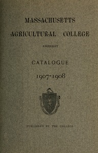 Thumbnail of Catalogue of the Massachusetts Agricultural College, 1907-1908