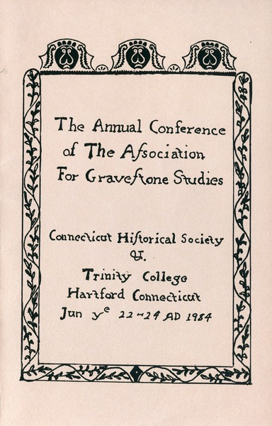 The  annual conference of the Association for Gravestone Studies: Connecticut Historical Society and Trinity College, Hartford, Connecticut,             June 22-24, 1984: , 1984