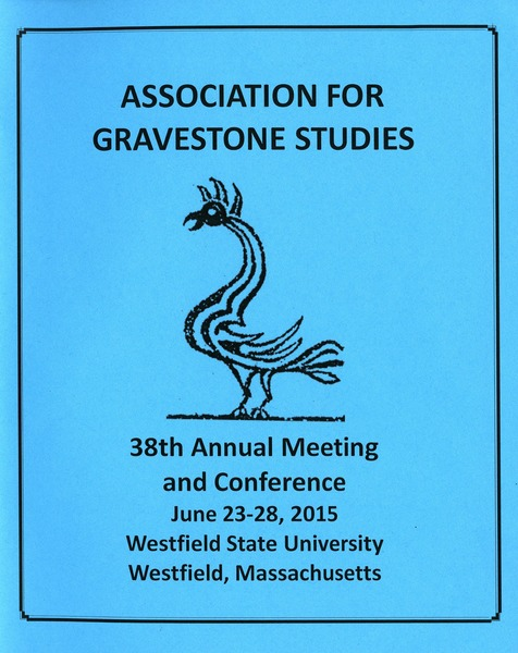 Association for Gravestone Studies 38th annual meeting and conference: June 23-28, 2015, Westfield State University, Westfield, Massachusetts: , 2015